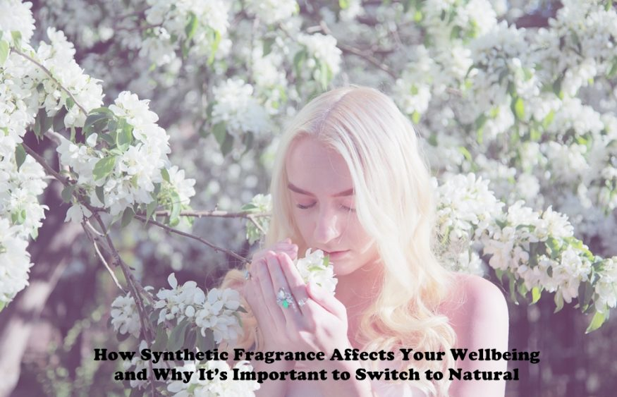 How Synthetic Fragrance Affects Your Wellbeing and Why It's Important to Switch to Natural