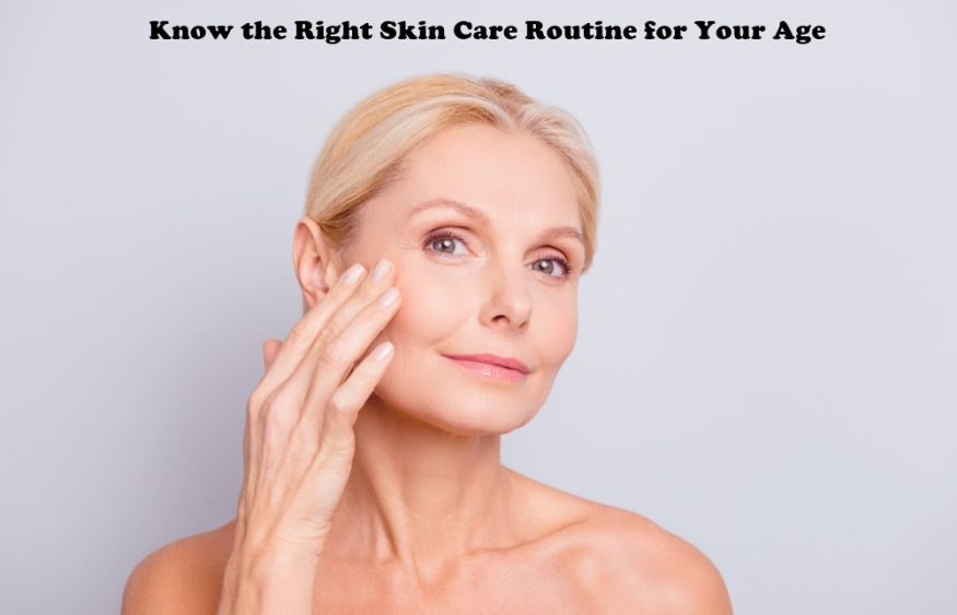 Know the Right Skin Care Routine for Your Age