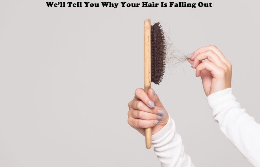 We'll Tell You Why Your Hair Is Falling Out