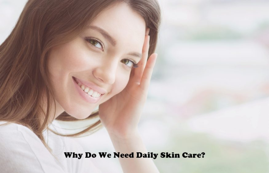 Why Do We Need Daily Skin Care?